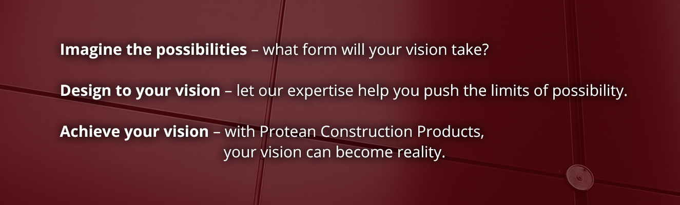 Imagine, design and achieve your vision with Protean Construction Products
